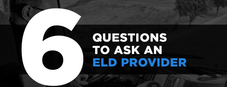 6 Questions to Ask an ELD Provider