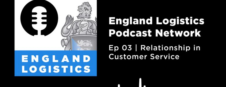 Customer Service Month England Logistics Podcast Relationship