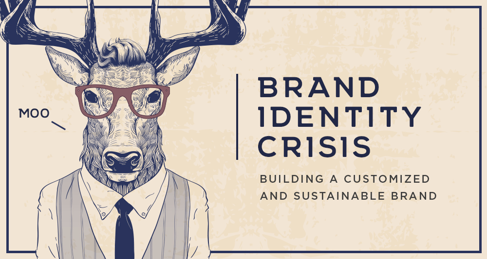 Brand Identity Crisis - How to Build a Customized and Sustainable Brand