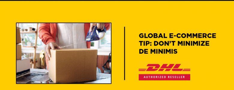 Global E-commerce Tip: Don't Minimize De Minimis