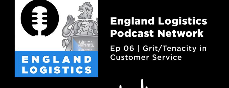 England Logistics Podcast Network Grit Tenacity Customer Service Month