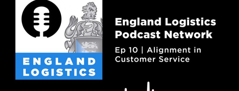 England Logistics Podcast Network Alignment in Customer Service