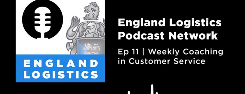 England Logistics Podcast Network Weekly Coaching Customer Service