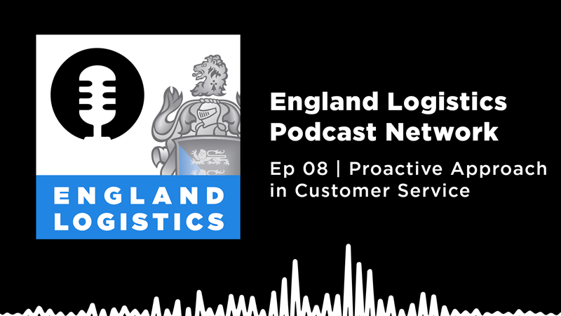 England Logistics Podcast Network Ep 8 Proactive Approach Customer Service