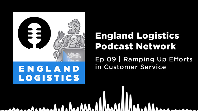 England Logistics Podcast Network Ep 9 Ramping Up Efforts in Customer Service