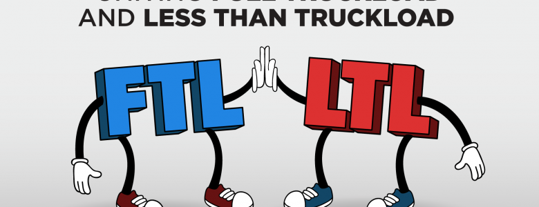 full truckload and less-than-truckload FTL LTL shipping strategy