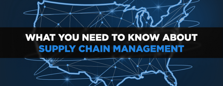 What to know about Supply Chain Management