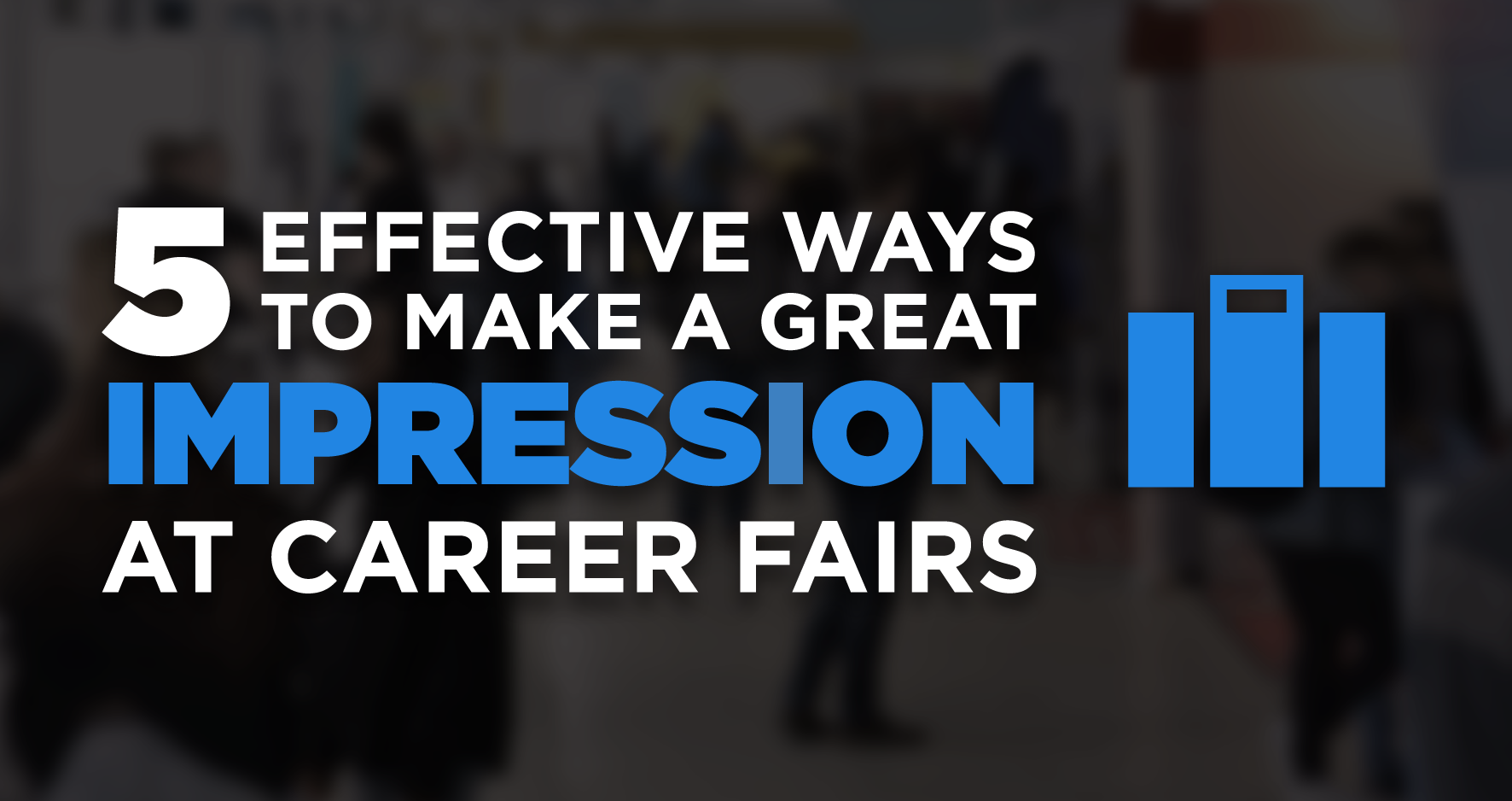 5 effective ways to make a great impression at career fairs