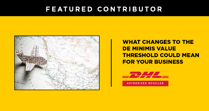 What Changes to the De Minimis Value Threshold Could Mean for Your Business - DHL Contributor