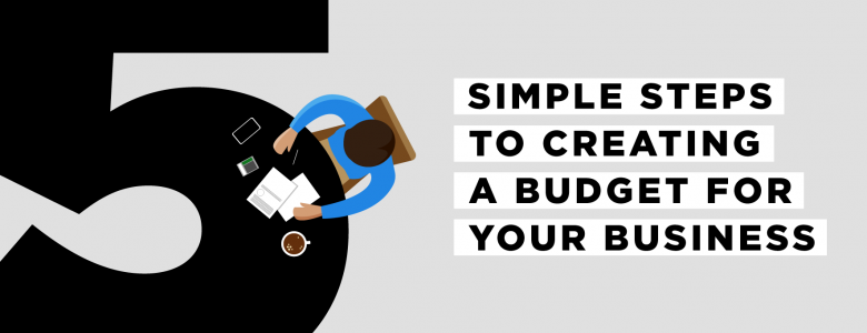 5 simple steps to creating a budget for your business