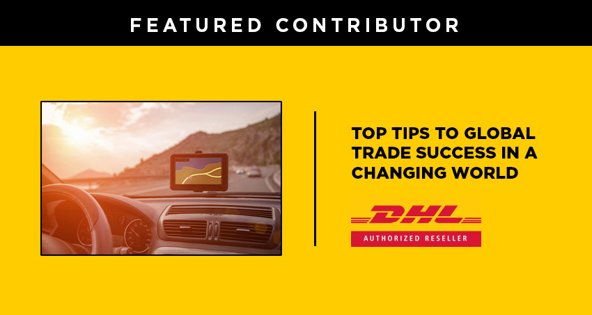 top tips to global trade success in a changing world dhl