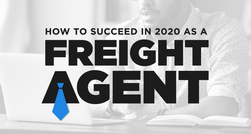 How to succeed as a freight agent in 2020