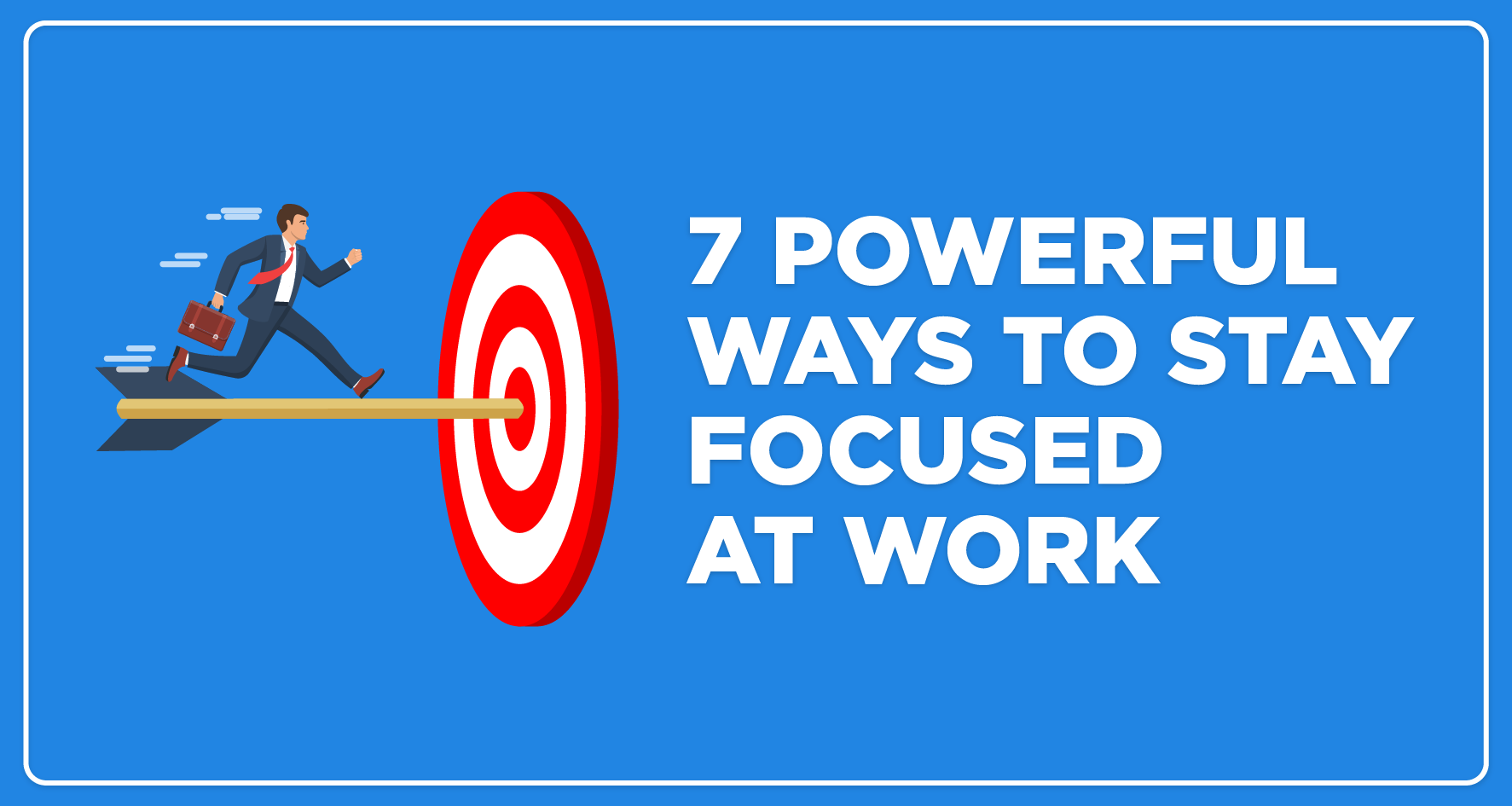 7 powerful ways to stay focused at work