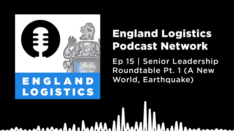 England Logistics Podcast Network Ep 15 Senior Leadership Roundtable A New World Earthquake
