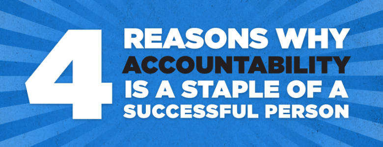 4 reasons why accountability is a staple of a successful person