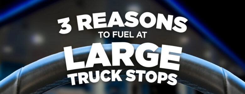 Fuel at Large Truck Stops
