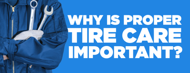Why tire care is important