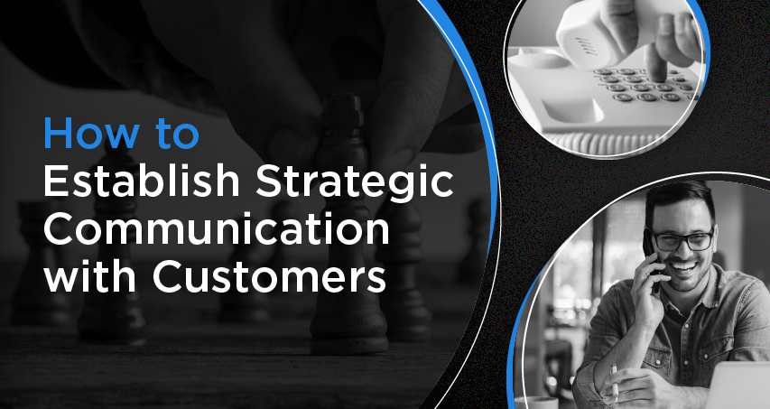 How to Establish Strategic Communications with Customers