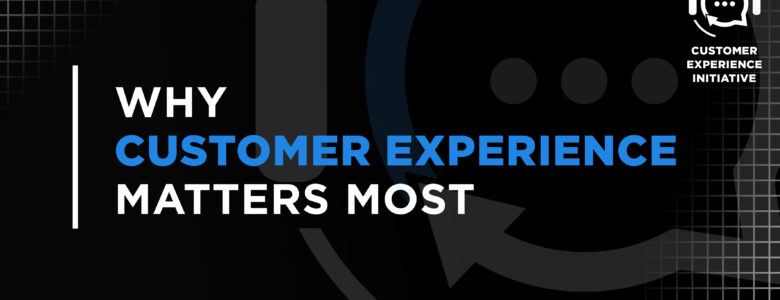 Customer Experience Matters Most