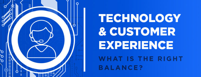 Technology and customer experience balance