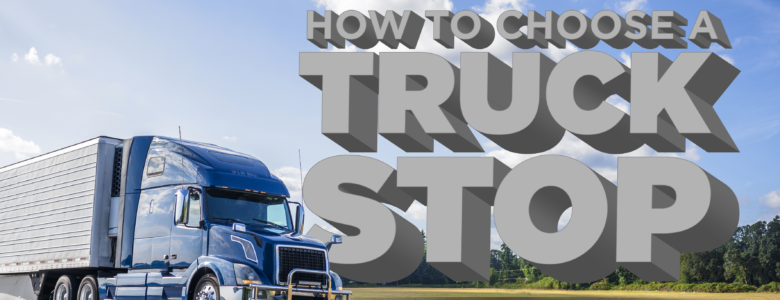 how to choose a truck stop