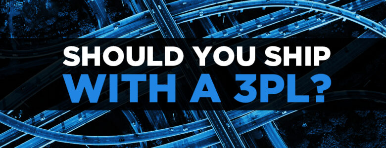 Should You Ship with a 3PL