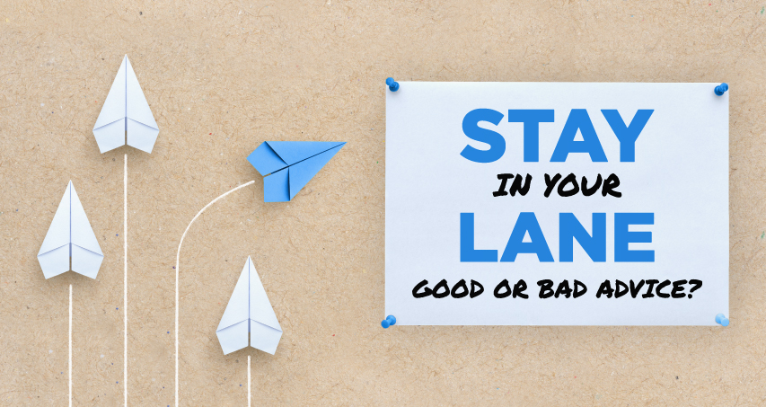 Stay in your lane good or bad advice