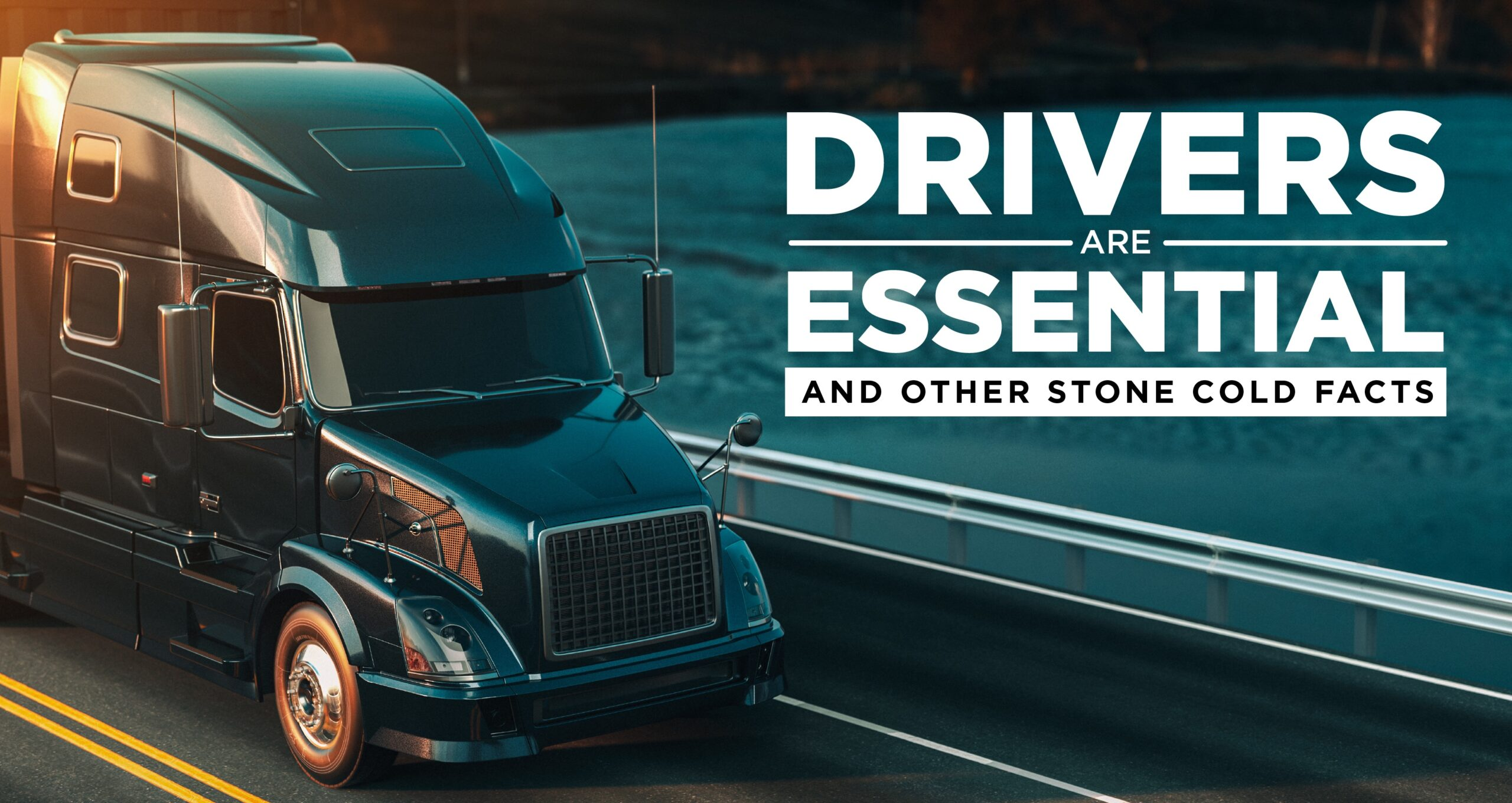 truck driving on highway over bridge with text drivers are essential and other stone cold facts